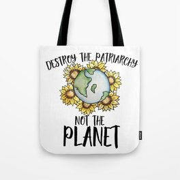 Destroy the patriarchy not the planet Tote Bag