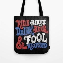 Ride Bikes Drink Beer & Fool Around Tote Bag