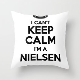 I cant keep calm I am a NIELSEN Throw Pillow