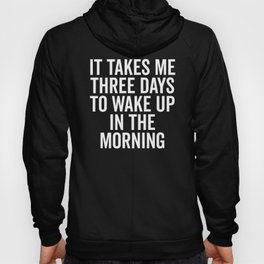Three Days Wake Up Funny Quote Hoody