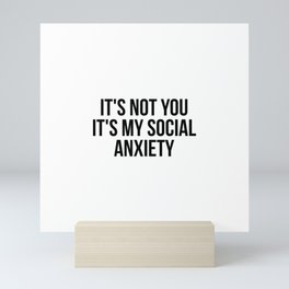 It's not you It's my social anxiety Mini Art Print