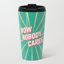Nobody Cares Travel Mug