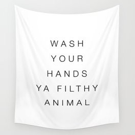 Wash your hands ya filthy animal Wall Tapestry