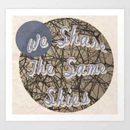 We Share The Same Skies Art Print