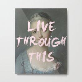 LIVE THROUGH THIS Metal Print