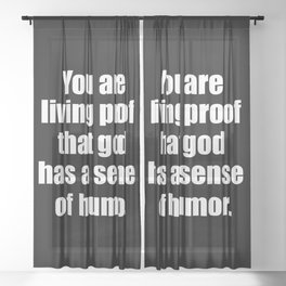 Living proof god has a sense of humor funny quote Sheer Curtain