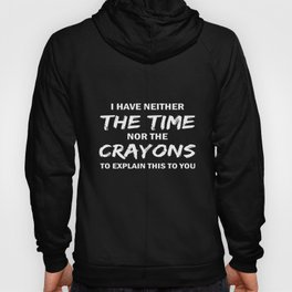 I have neither the time nor the crayons to explain this to you daughter t-shirts Hoody