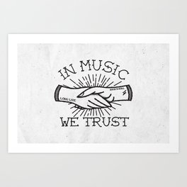 In Music We Trust Art Print