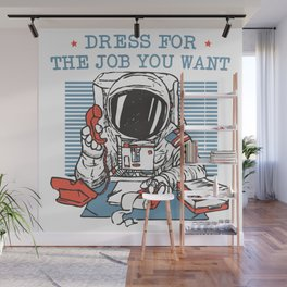 DRESS FOR THE JOB YOU WANT Wall Mural