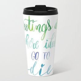 Meetings are where ideas go to die Travel Mug