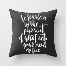 Inspirational Quote Be fearless in the pursuit of what sets your soul on fire Throw Pillow