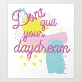 dont quit your daydream 90s inspired typography Art Print