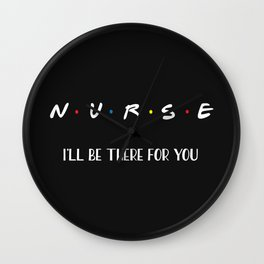 Nurse, I'll Be There For You Wall Clock