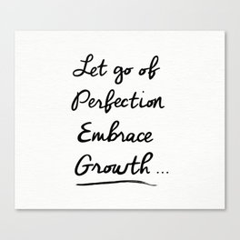 Let go of Perfection, Embrace growth Canvas Print