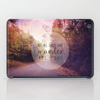 not all those who wander are lost iPad Cases featuring not all those who wander are lost by Sylvia Cook Photography