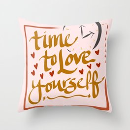 Time to Love Yourself Throw Pillow