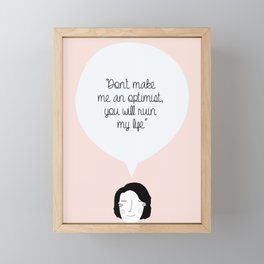 Don't make me an optimist!  Framed Mini Art Print