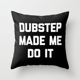 Dubstep Do It Music Quote Throw Pillow