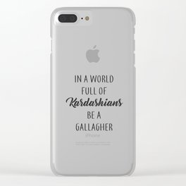 In a World Full of Kardashians Be a Gallagher Clear iPhone Case
