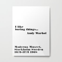i like boring things - andy quote Metal Print