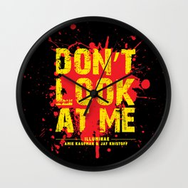 Don't Look At Me - Quote from Illuminae by Jay Kristoff and Amie Kaufman Wall Clock