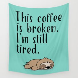 THIS COFFEE IS BROKEN. I'M STILL TIRED. Wall Tapestry