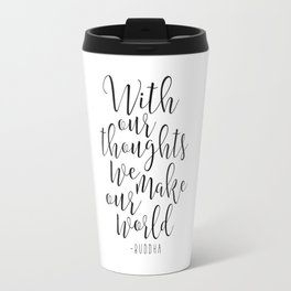 With Our Thoughts We Make Our World,Buddha Art,Motivational Quote,Inspirational Quote,Calligraphy P Travel Mug