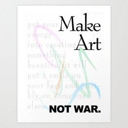 Make Art Not War. Art Print