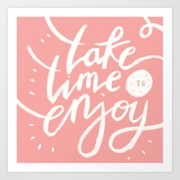 Take Time to Enjoy Art Print