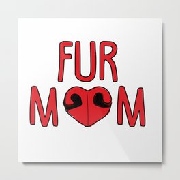 Fur Mom Metal Print
