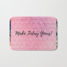 Make today yours! Bath Mat