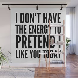 I Don't Have the Energy to Pretend I Like You Today Wall Mural