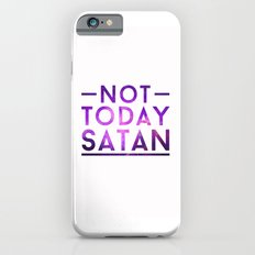 NOT TODAY SATAN iPhone 6s Slim Case