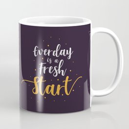 Everyday is a fresh start quote motivation typography Coffee Mug
