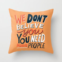 We Don't Believe You... Throw Pillow