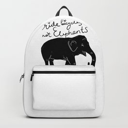Ride bicycles not elephants. Black text Backpack