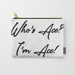Who's Ace? I'm Ace! Carry-All Pouch