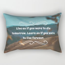 Live as if you were to die tomorrow. Learn as if you were to live forever. Rectangular Pillow