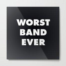 Worst Band Ever Metal Print