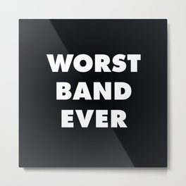 Worst Band Ever Metal Print