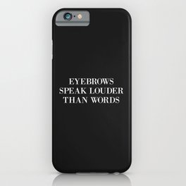 Eyebrows Louder Words Funny Quote iPhone Case