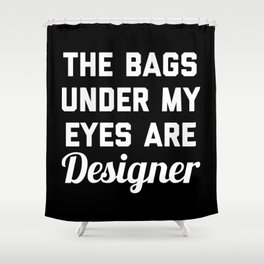 Designer Bags Funny Quote Shower Curtain