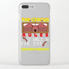 Circus Lover The Circus Rules I Only Go For The Contortionists Clear iPhone Case