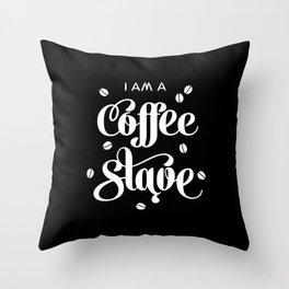 I'm a Coffee Slave Throw Pillow