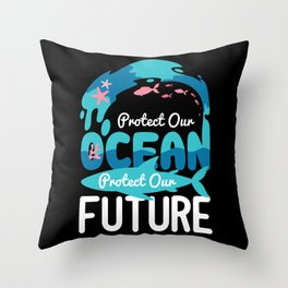 Protect Our Ocean Protect Our Future Throw Pillow