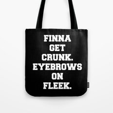 FINNA GET CRUNK. EYEBROWS ON FLEEK. Tote Bag