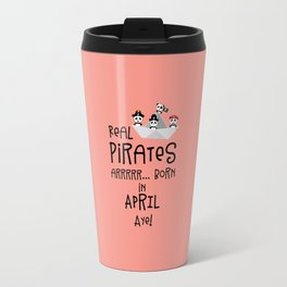 Real Pirates are born in APRIL T-Shirt Dez8w Travel Mug