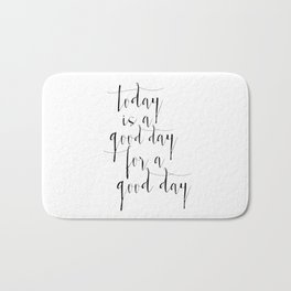 Printable Poster, Today Is a Good Day For A Good Day, Typography poster, Motivational Print Bath Mat
