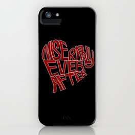 Miserably Ever After iPhone Case