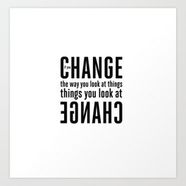 """""""If you change the way you look at things, the things you look at change."""" - Wayne Dyer Art Print"""